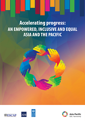 Accelerating progress: An empowered, inclusive and equal Asia and the Pacific