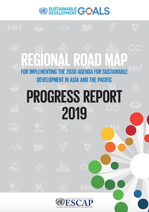 Regional Road Map for implementing the 2030 Agenda for Sustainable Development in Asia and the Pacific: Progress Report 2019
