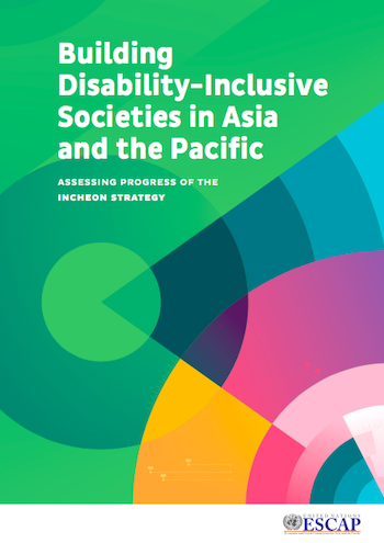 Building Disability‑Inclusive Societies in Asia and the Pacific: Assessing Progress of the Incheon Strategy