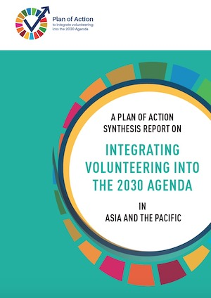 Plan of Action Synthesis Report on Integrating Volunteering into the 2030 Agenda in Asia and the Pacific
