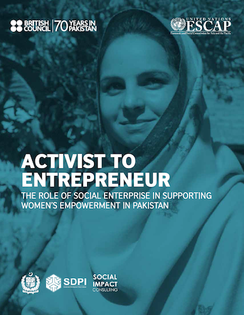 Activist to Entrepreneur: The role of social enterprise in supporting women's empowerment in Pakistan