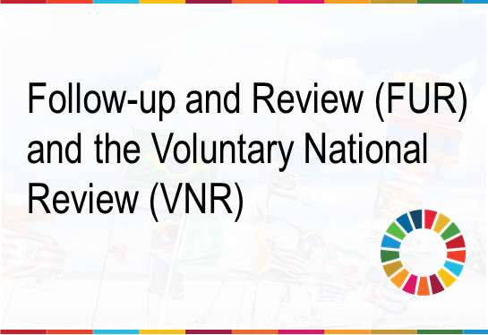 Follow-up and review (FUR) and the Voluntary National Review (VNR)