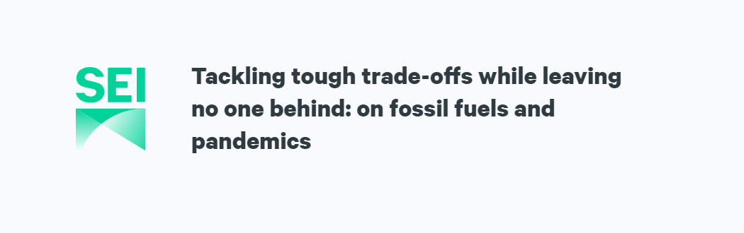 Tackling tough trade-offs while leaving no one behind: on fossil fuels and pandemics