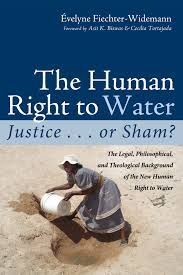 The human right to water : justice . . . or sham? : the legal, philosophical, and theological background of the new human right to water