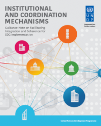 Institutional and Coordination Mechanisms: Guidance Note on Facilitating Integration and Coherence for SDG Implementation