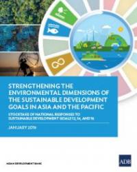Strengthening the Environmental Dimensions of the Sustainable Development Goals in Asia and the Pacific: Stocktake of National Responses to Sustainable Development Goals 12, 14, and 15