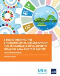 Strengthening the Environmental Dimensions of the Sustainable Development Goals in Asia and the Pacific: Tool Compendium